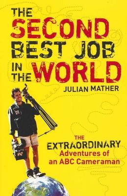 The Second Best Job in the World: The Extraordinary Adventures of an ABCCameraman