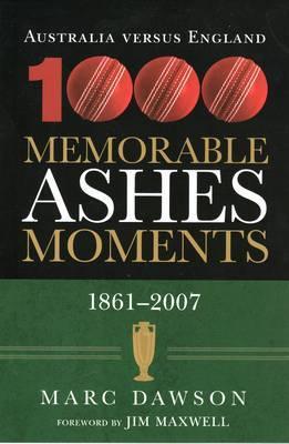 Australia Versus England: 1000 Memorable Ashes Moments, 1861-2007