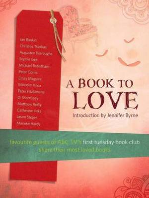 A Book To Love: Favourite Guests of ABC TV's First Tuesday Book Club Share Their Most Loved Books