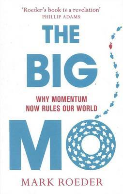 The Big Mo: Why Momentum Now Rules Our World