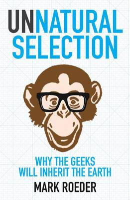 Unnatural Selection: Why The Geeks Will Inherit The Earth