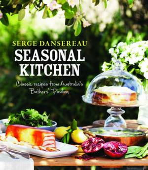 Seasonal Kitchen: Classic Recipes from Australia's Bathers' Pavilion