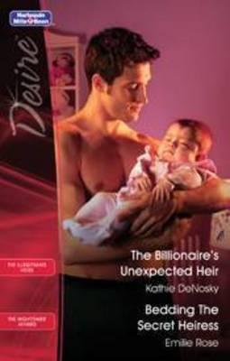 The Billionaire's Unexpected Heir / Bedding The Secret Heiress