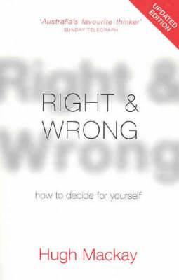 Right and Wrong: How to decide for yourself, make wiser moral choices and build a better society