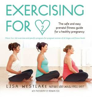 Exercising for Two: Safe, sensible exercise options for your pregnancy