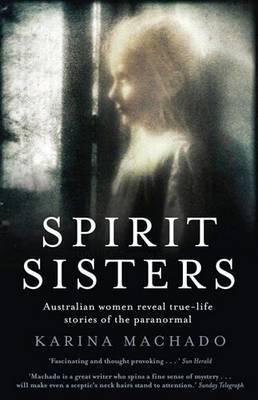 Spirit Sisters: Australian Women Reveal True-Life Stories of the Paranormal