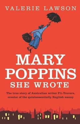 Mary Poppins She Wrote: The extraordinary life of Australian writer P.L. Travers