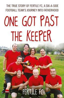 One Got Past the Keeper: The True Story of Fertile FC, an Amateur Football Team's Journey into Fatherhood