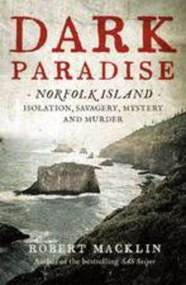 Dark Paradise: Norfolk Island - Isolation, Savagery, Mystery and Murder