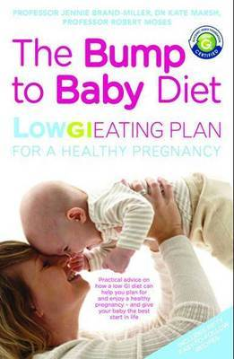 The Bump to Baby Diet: Low GI Eating Plan for Conception, Pregnancy and Beyond