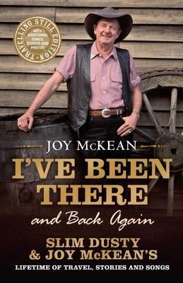 I've Been There (and Back Again): Slim Dusty & Joy McKean's Lifetime of Travel, Stories and Songs. The Travelling Still Edition