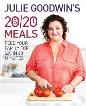 Julie Goodwin's 20/20 Meals: Feed Your Family for $20 in 20 Minutes