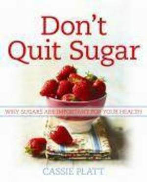 Don't Quit Sugar: Why Sugars are Important for Your Health