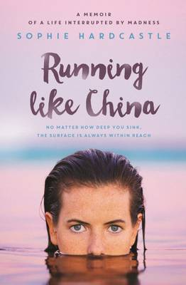 Running Like China: A memoir of a life interrupted by madness