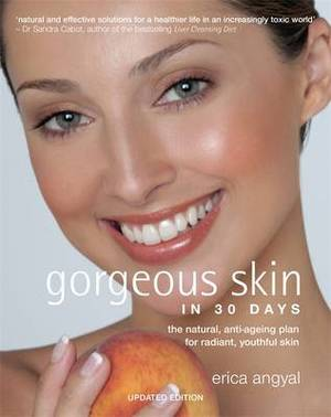 Gorgeous Skin in 30 Days: The natural anti-ageing plan for radiant, youthful skin