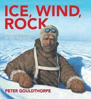 Ice, Wind, Rock: Douglas Mawson in the Antarctic