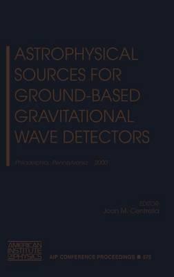 Astrophysical Sources for Ground-based Gravitational Wave Detectors: Philadelphia, Pennsylvania, 30 October - 1 November 2000