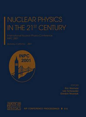 Nuclear Physics in the 21st Century: International Nuclear Physics Conference Inpc 2001, Berkeley California, 30 July - 3 August 2001