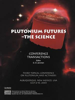 Plutonium Futures - the Science: Third Topical Conference on Plutonium and Actinides, Albuquerque, New Mexico, 6-10 July 2003