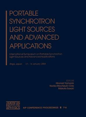 Portable Synchrotron Light Sources and Advanced Applications: International Symposium on Portable Synchrotron Light Sources and Advanced Applications: International Symposium on Portable Synchrotron Light Sources and Advanced Applications