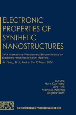 Electronic Properties of Synthetic Nanostructures: 18th International Winterschool / Euroconference on Electronic Properties of Novel Materials