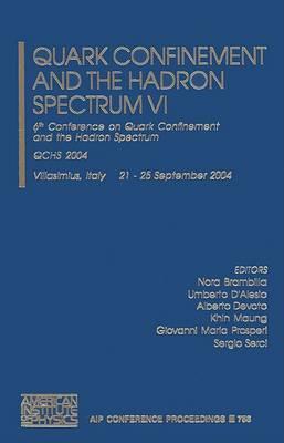 Quark Confinement and the Hadron Spectrum: 6th Conference on Quark Confinement and the Hadron Spectrum