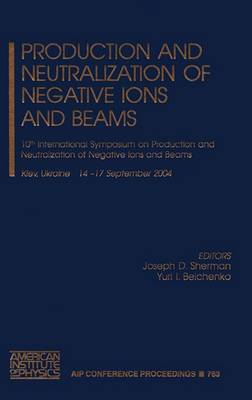 Production and Neutralization of Negative Ions and Beams: 10th International Symposium on Production and Neutralization of Negative Ions and Beams