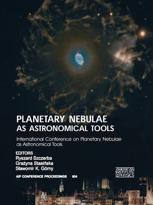 Planetary Nebulae as Astronomical Tools: International Conference on Planetary Nebulae as Astronomical Tools