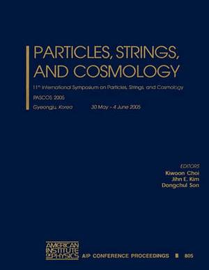 Particles, Strings and Cosmology: 11th International Symposium on Particles, Strings and Cosmology; Pascos 2005