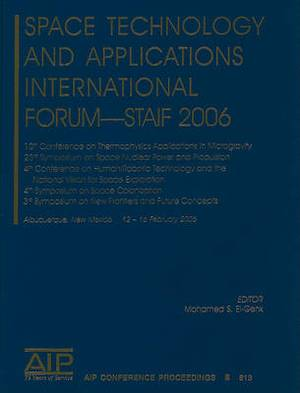 Space Technology and Applications International Forum - Staif 2006: 10th Conference on Thermophysics Applications in Microgravity, 23rd Symposium on Space Nuclear Power and Propulsion, 4th Conference on Human / Robotic Technology and the National Vision f