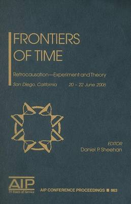 Frontiers of Time: Retrocausation - Experiment and Theory