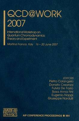 QCD@work: International Workshop on Quantum Chromodynamics - Theory and Experiment: 2007