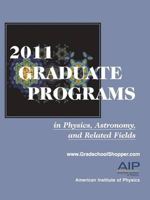 2011 Graduate Programs in Physics, Astronomy, and Related Fields