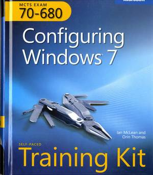 Configuring Windows 7: MCTS Self-Paced Training Kit (Exam 70-680)