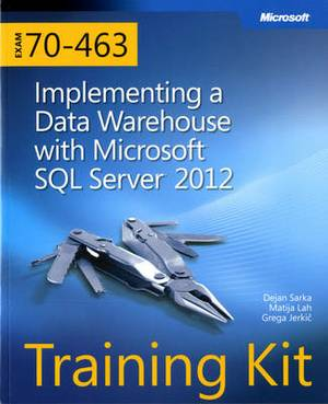 Implementing a Data Warehouse with Microsoft SQL Server 2012: Training Kit (Exam 70-463)
