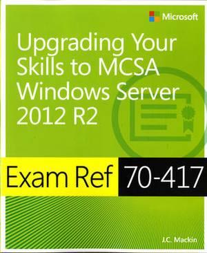 Upgrading from Windows Server 2008 to Windows Server 2012 R2: Exam Ref 70-417