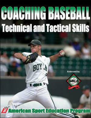 Coaching Baseball: Technical and Tactical Skills