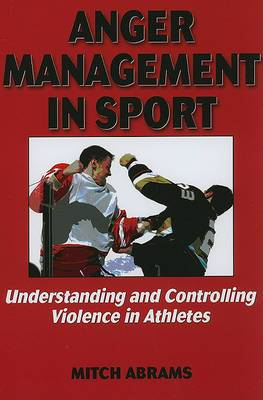 Anger Management in Sport: Understanding and Controlling Violence in Athletes