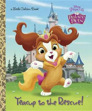 Teacup to the Rescue! (Disney Princess: Palace Pets)