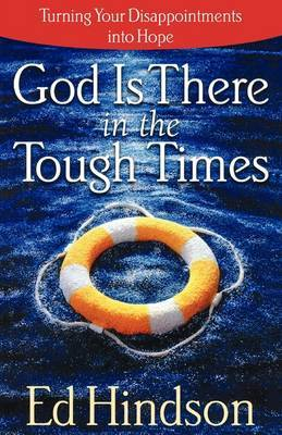 God Is There in the Tough Times: Turning Your Disappointments into Hope