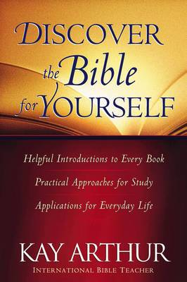 Discover the Bible for Yourself: *Helpful Introductions to Every Book *Practical Approaches for Study *Applications for Everyday Life