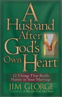 Husband After God's Own Heart: 12 Things That Really Matter in Your Marriage