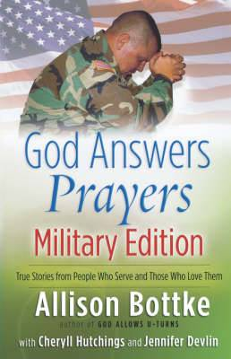 God Answers Prayers: True Stories from People Who Serve and Those Who Love Them