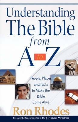 Understanding the Bible from A to Z: People, Places, and Facts to Make the Bible Come Alive