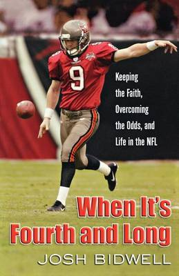 When It's Fourth and Long: Keeping the Faith, Overcoming the Odds, and Life in the NFL