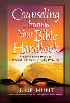 Counseling Through Your Bible Handbook: Providing Biblical Hope and Practical Help for 50 Everyday Problems