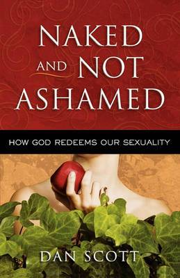 Naked and Not Ashamed: How God Redeems Our Sexuality