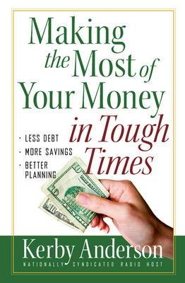 Making the Most of Your Money in Tough Times: *Less Debt *More Savings *Better Planning