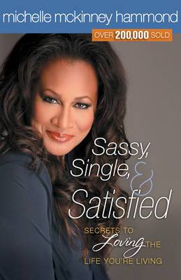 Sassy, Single and Satisfied: Secrets to Loving the Life You're Living