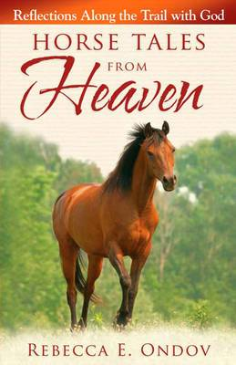 Horse Tales from Heaven: Reflections Along the Trail with God